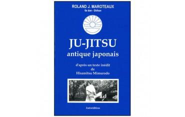 Ju-Jitsu antique japonais, d'après un texte inédit de Hisamitsu Mimurodo - Roland J. Maroteaux