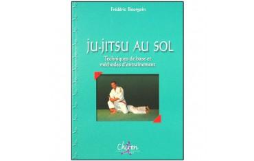 Ju-Jitsu au sol, techniques de base et méthodes d'entraînement - Frédéric Bourgoin