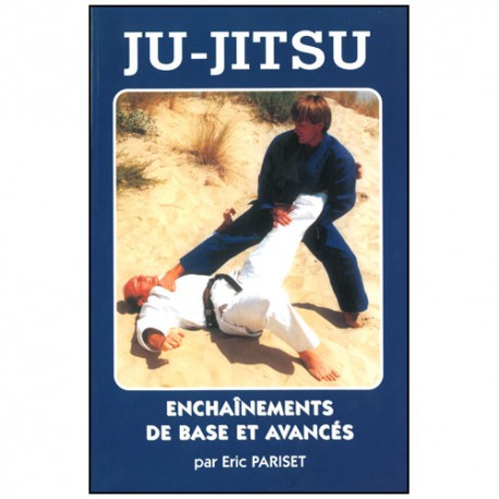 Ju-Jitsu enchaînements de base et avancés - Pariset