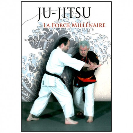 Ju-Jitsu la force Millénaire - Roland Hernaez