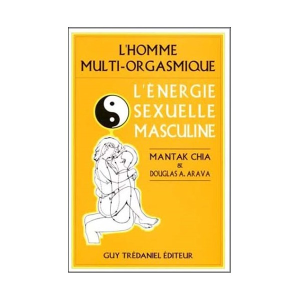 L'Homme multi-orgasmique, l'énergie sexuelle masculine - Mantak Chia
