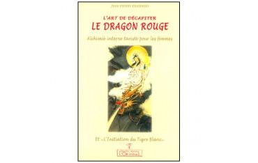 L'art de décapiter Le Dragon Rouge, alchimie interne taoïste pour les femmes - Jean-Pierre Krasensky