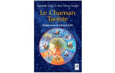 Le Chaman Taoïste, pratiques issues de la Roue de la Vie - Mantak Chia & Kris Deva North