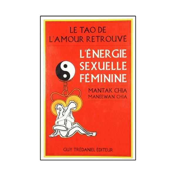 Le Tao de l'amour retrouvé, l'énergie sexuelle féminine - Mantak Chia