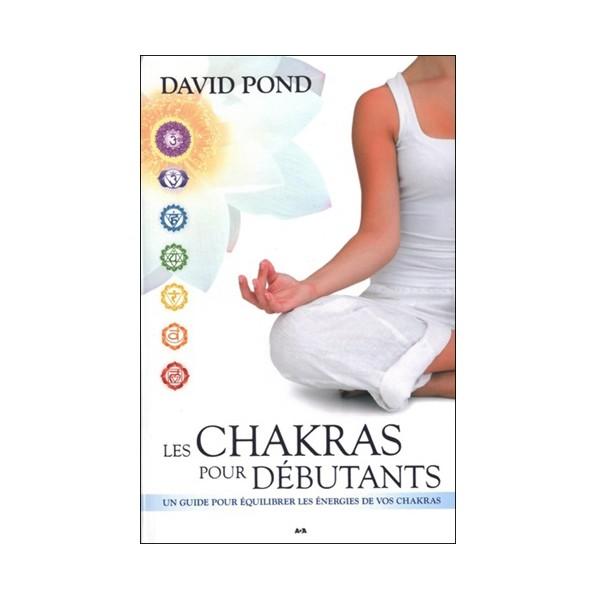 Les Chakras pour débutants - David Pond
