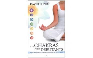 Les Chakras pour débutants, un guide pour équilibrer les énergies de vos chakras - David Pond