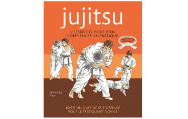 Jujitsu, l'essentiel pour bien commencer sa pratique, idéal pour les débutants - Kevin Pell
