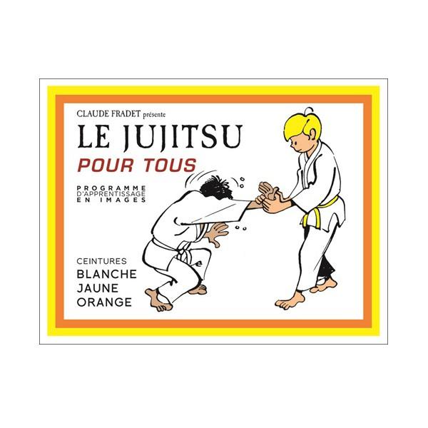 Le Jujitsu pour tous, Ceintures blanche, jaune & orange - C. Fradet