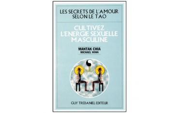 Les secrets de l'amour selon le Tao, cultivez l'énergie sexuelle masculine - Mantak Chia & Michael Winn
