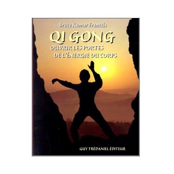 Qi Gong, ouvrir les portes énergétiques du corps - Bruce Frantzis