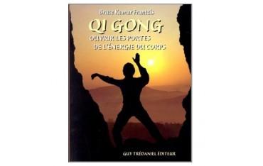 Qi Gong, ouvrir les portes de l'énergie du corps - Bruce Kumar Frantzis