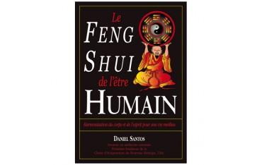 Le Feng Shui de l'être humain, harmonisation du corps et de l'esprit pour une vie meilleure - Daniel Santos