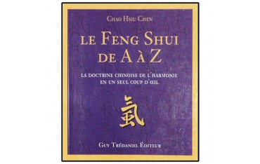 Le Feng Shui de A à Z, la doctrine chinoise de l'harmonie en un seul coup d'oeil - Chao-Hsiu Chen