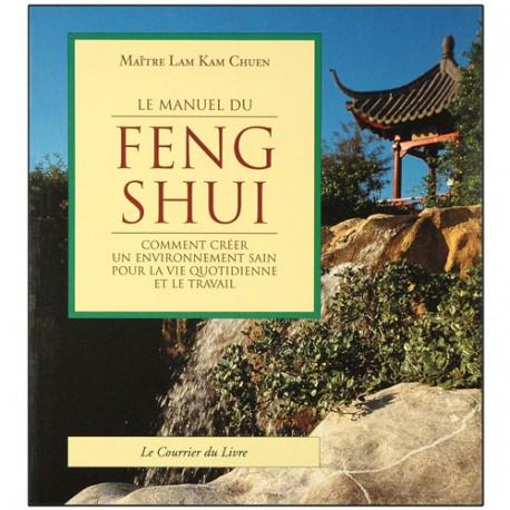 Le manuel du Feng Shui, comment créer un envir. sain - Lam Kam Chuen
