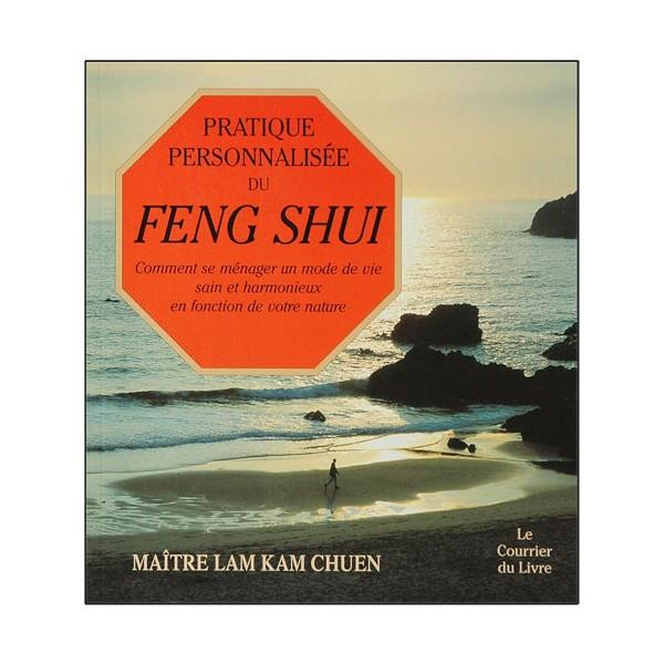 Pratique personnalisée du Feng Shui - Lam Kam Chuen