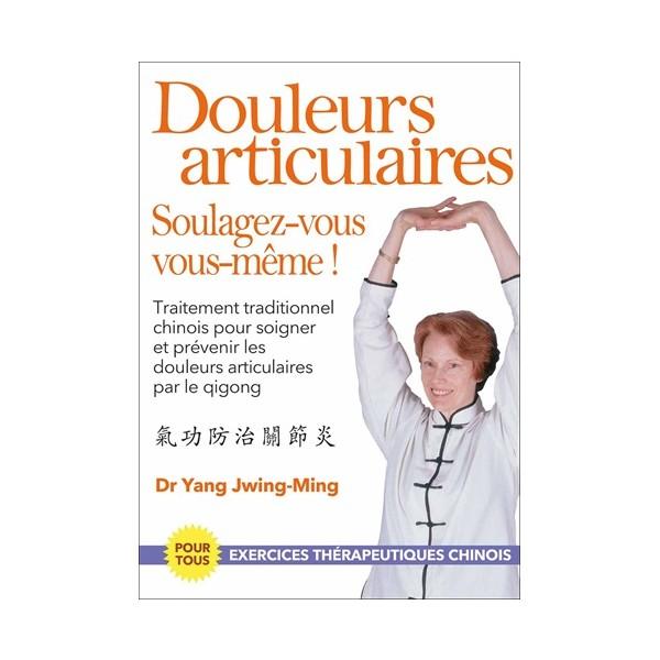 Douleurs articulaires, Soulagez-vous vous-même ! - Dr Yang Jwing-Ming
