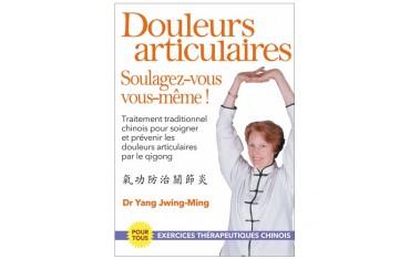 Douleurs articulaires, soulagez-vous vous-même ! Traitement traditionnel chinois... - Dr Yang Jwing-Ming