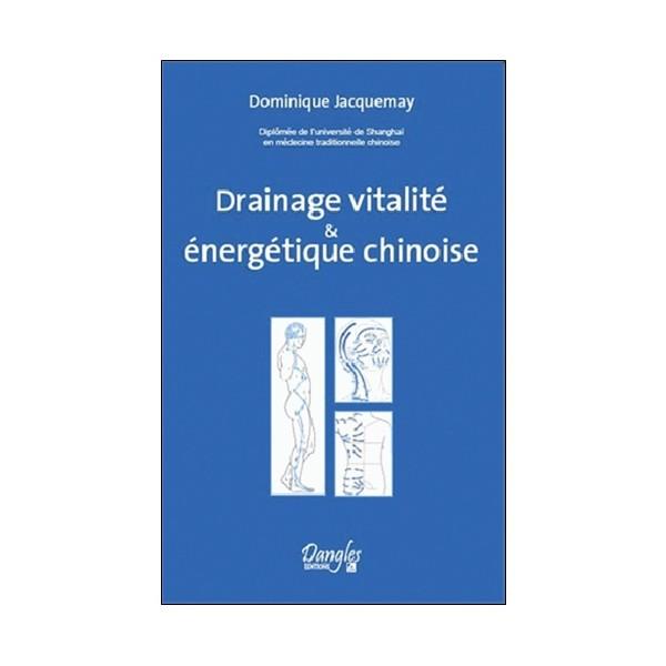 Drainage vitalité & énergétique chinoise - Dominique Jacquemay