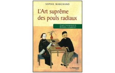 L'Art suprême des pouls radiaux, d'après l'enseignement de Daniel Laurent - Sophie Marchand