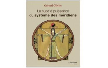 La subtile puissance du système des méridiens - Gérard Olivier