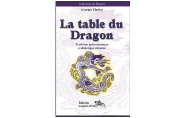 La table du Dragon, tradition gastronomique et diététique chinoise - Georges Charles