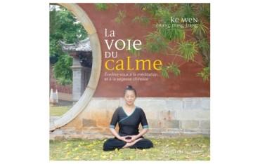 La voie du calme, éveillez-vous à la méditation... et à la sagesse chinoise - Ke Wen & Zhang Ming Liang