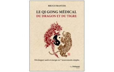 Le Qi Gong médical du dragon et du tigre, développer santé et énergie en 7 mouvements simples - Bruce Frantzis