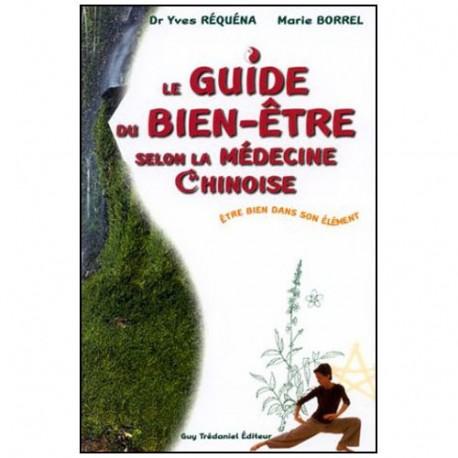 Le guide du Bien-être selon la médecine Chinoise - Réquena Borrel