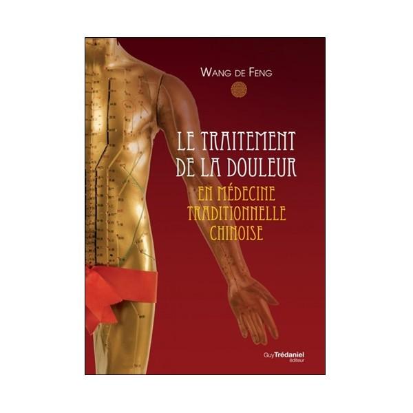 Le traitement de la douleur en médecine trad Chinoise - Wang De Feng