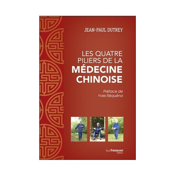 Les quatre piliers de la médecine chinoise - Jean-Paul Dutrey