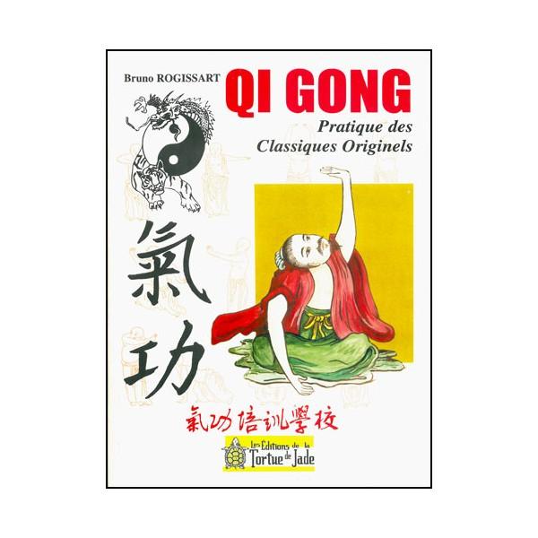 Qi Gong, pratique des Classiques Originels - Br. Rogissart (éd. 2012)