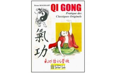 Qi Gong, pratique des Classiques Originels - Bruno Rogissart