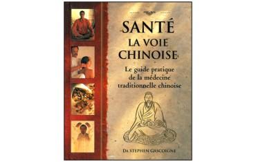 Santé, la voie chinoise, le guide pratique de la médecine traditionnelle chinoise - Dr Stephen Gascoigne