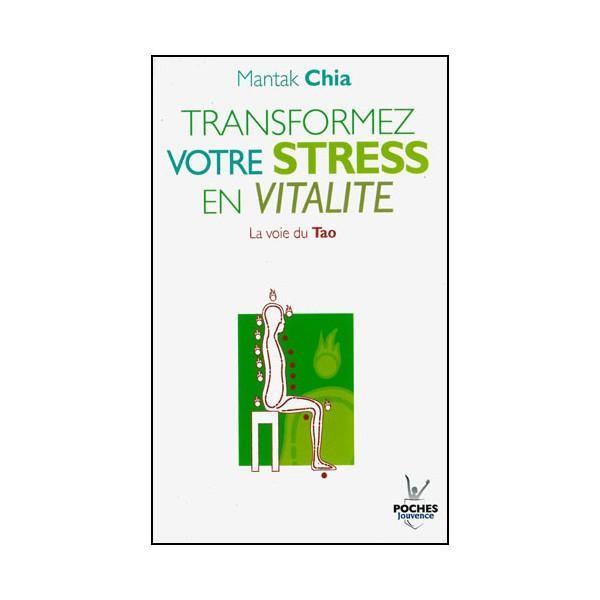 Transformez votre stress en vitalité, la voie du Tao - Mantak Chia