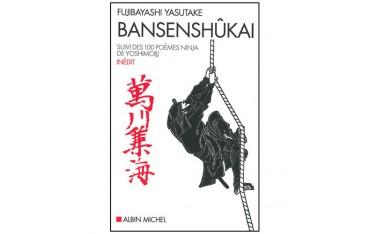 Bansenshûkai, suivi des 100 poèmes ninja de Yoshimori - Fujibayashi Yasutake