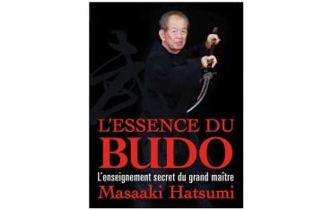 L'essence du Budo, l'enseignement du grand maître - Masaaki Hatsumi