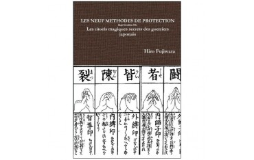 Les neuf méthodes de protection, Kuji Goshin Ho, les rituels magiques secrets des guerriers japonais - Hiro Fujiwara