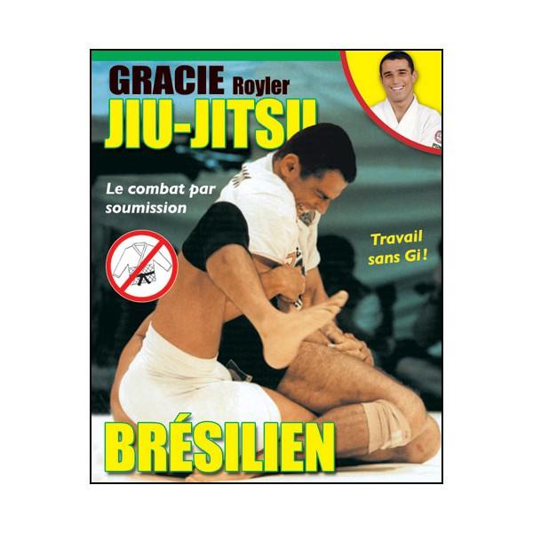 Jiu-jitsu Brésilien, le combat par soumission - R. Gracie (éd. 2012)