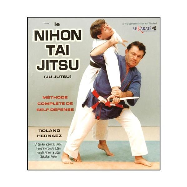 Le Nihon Tai Jitsu, méthode complète de self-défense - Roland Hernaez