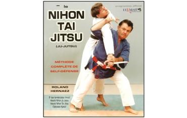 Le Nihon Tai Jitsu (Ju-Jutsu), méthode complète de self-défense - Roland Hernaez