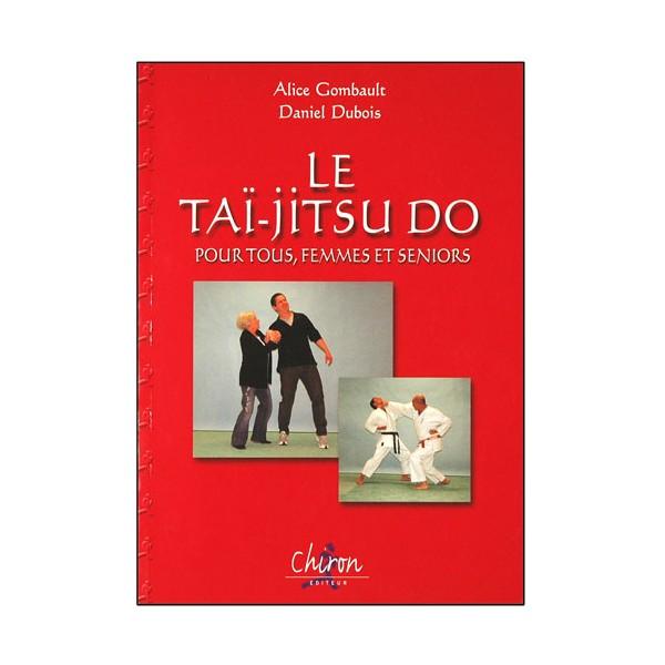 Le Tai-jitsu Do pour tous, femmes & seniors - A. Gombault / D. Dubois
