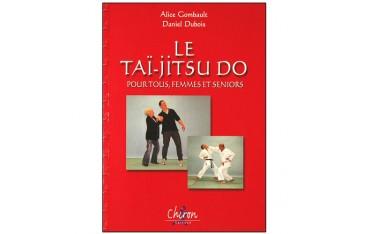 Le Tai-jitsu Do pour tous, femmes et seniors - Alice Gombault & Daniel Dubois