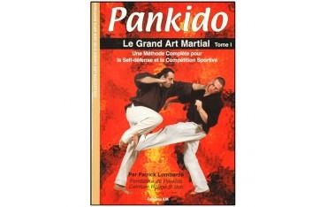 Pankido, le grand art martial, tome 1, une méthode complète pour la self-défense et la compétition sportive - Patrick Lombardo