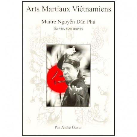 Arts Martiaux Viet., Maître Nguyen Dan Phu, vie & oeuvre - A. Gazur