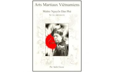 Arts Martiaux Vietamiens, Maître Nguyen Dân Phû, sa vie, son oeuvre - André Gazur