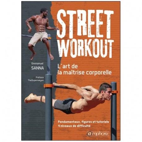 Street Workout l'art de la maîtrise corporelle - Emmanuel Sanna