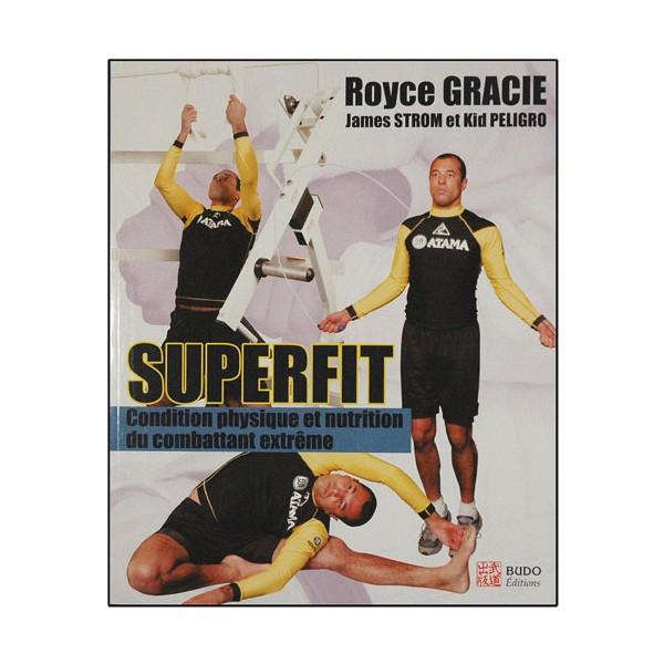 Superfit, cond. phys. & nutrition/combattant extrême - Royce Gracie