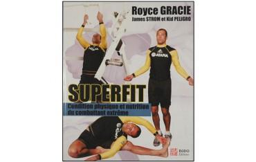 Superfit, condition physique & nutrition du combattant extrême - Royce Gracie, James Strom & Kid Peligro