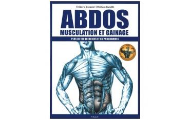 Abdos, musculation et gainage, plus de 100 exercices et 60 programmes - Frédéric Delavier & Michael Gundill