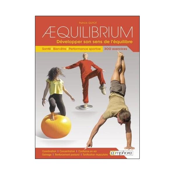 Aequilibrium -développer son sens de l'équilibre - Patrick Guyot
